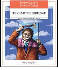 Felicemente stressati. Vincere lo stress imparando a riderne