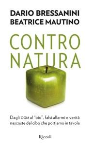 """Contro natura. Dagli ogm al """"bio"""", falsi allarmi e verità nascoste del cibo che portiamo in tavola"""